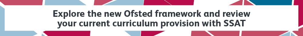 Explore the new Ofsted framework and review your current curriculum provision with SSAT