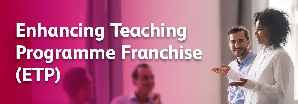 Enhancing Teaching Programme Franchise