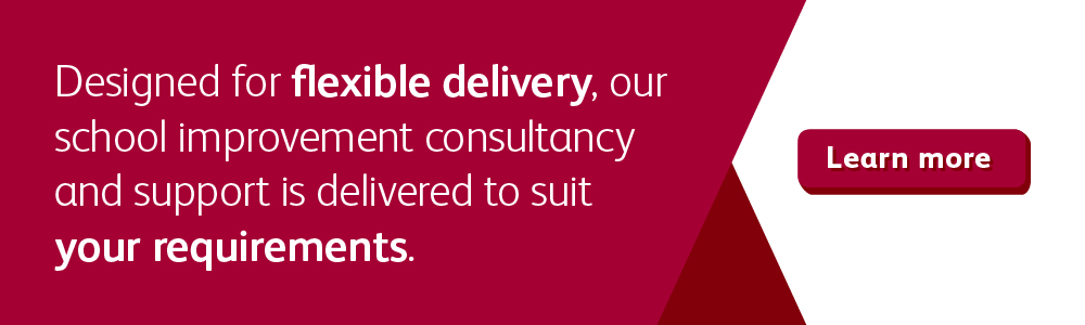 School improvement consultancy – Designed for flexible delivery