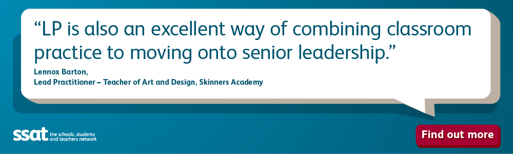 Lead Practitioner – Is also an excellent way of combining classroom practice to moving onto senior leadership