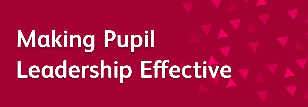 Making pupil leadership effective