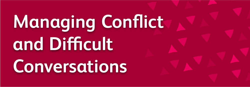 Managing Conflict and Difficult Conversations