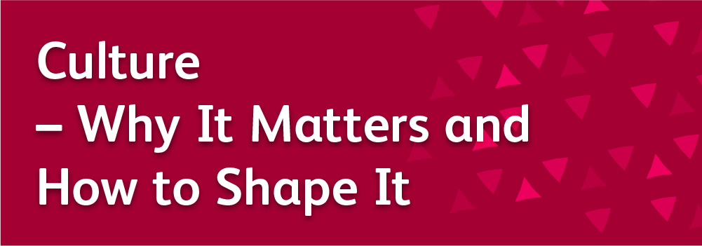 Culture – Why It Matters and How to Shape It